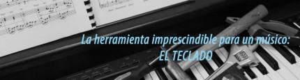 La herramienta imprescindible para un músico: EL TECLADO.